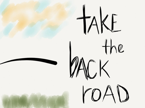 take the back road