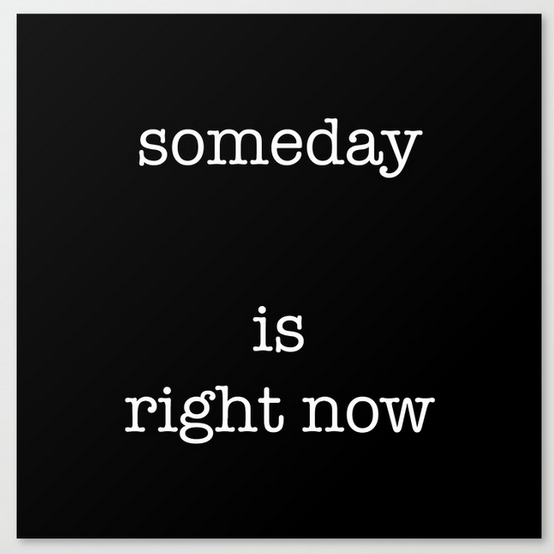 someday is right now CANVAS.png
