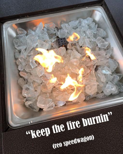 keep the fire burnin