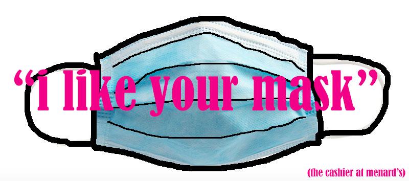 i like your mask 2